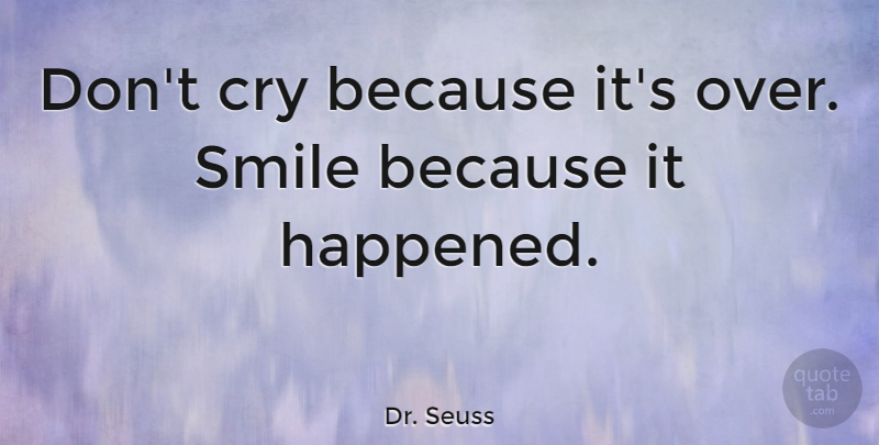 Dr Seuss Dont Cry Because Its Over Smile Because It Happened