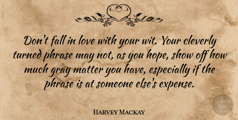Harvey Mackay Quote About Falling In Love, Gray Matter, Phrases: Dont Fall In Love With...