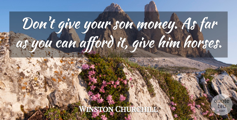 Winston Churchill Quote About Horse, Son, Giving: Dont Give Your Son Money...