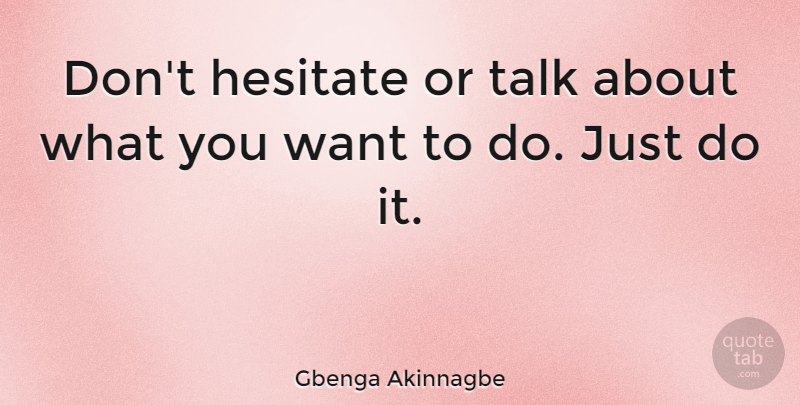 Gbenga Akinnagbe: Don\'t hesitate or talk about what you want ...