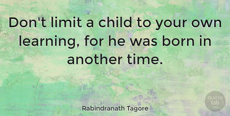 Rabindranath Tagore Quote About Inspirational, Children, Educational: Dont Limit A Child To...