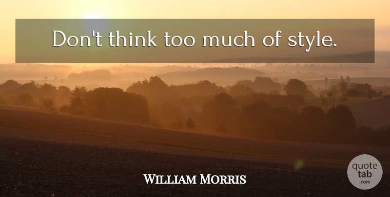 William Morris Dont Think Too Much Of Style Quotetab