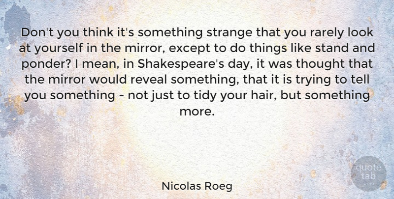 Nicolas Roeg Quote About Except, Rarely, Reveal, Strange, Tidy: Dont You Think Its Something...