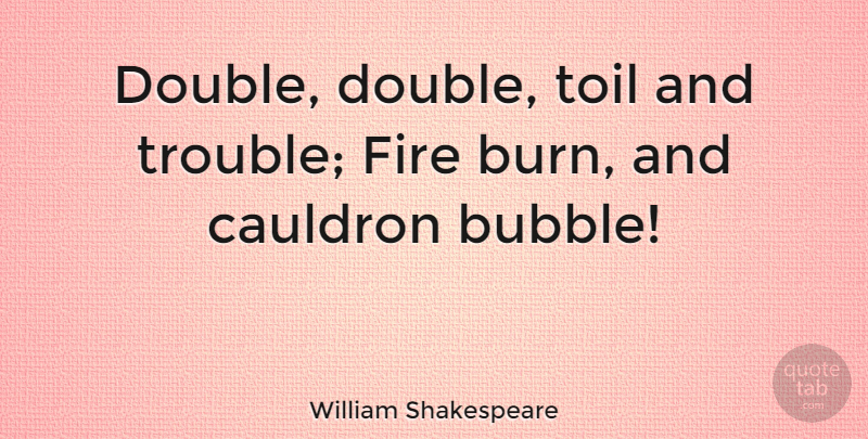 Double The Trouble Quotes: William Shakespeare: Double, Double, Toil And Trouble