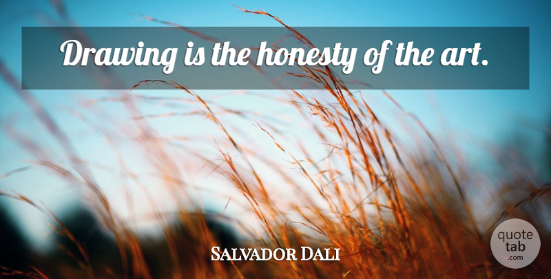 Salvador Dali Quote About Art, Honesty, Drawing: Drawing Is The Honesty Of...