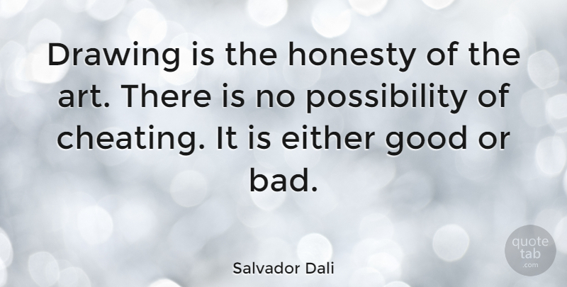 Salvador Dali Quote About Cheating, Art, Honesty: Drawing Is The Honesty Of...