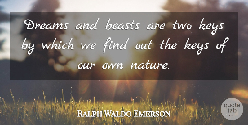Ralph Waldo Emerson Quote About Dream, Two, Keys: Dreams And Beasts Are Two...