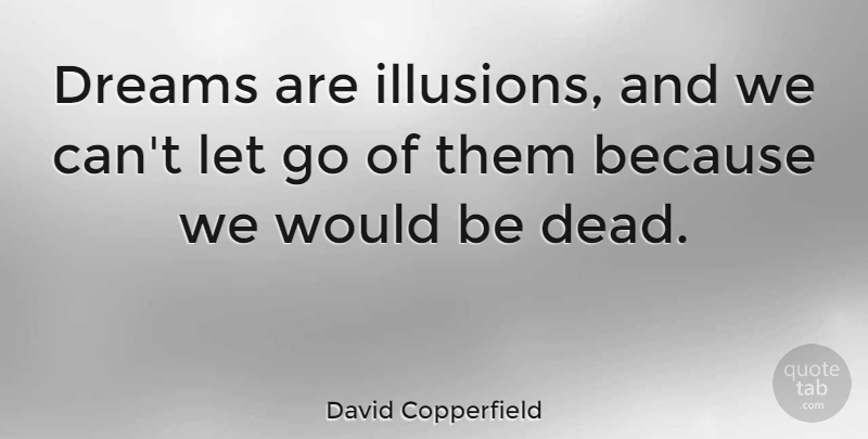 David Copperfield Quote About Letting Go, Dream, Would Be: Dreams Are Illusions And We...