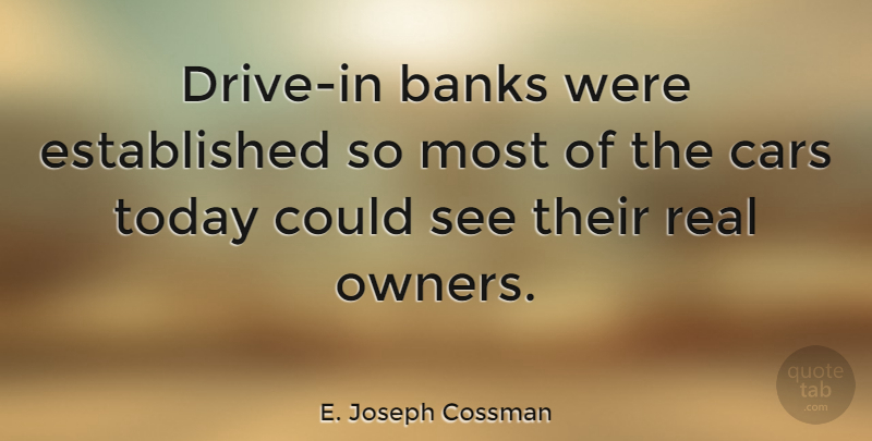 E. Joseph Cossman Quote About Banks: Drive In Banks Were Established...