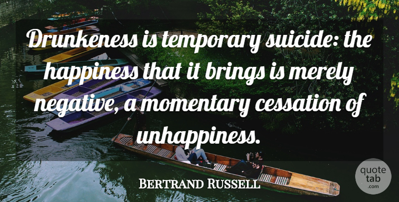 Bertrand Russell Quote About Suicide, Suicidal, Alcohol: Drunkeness Is Temporary Suicide The...