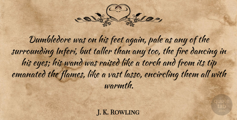 J. K. Rowling Quote About Eye, Flames, Feet: Dumbledore Was On His Feet...