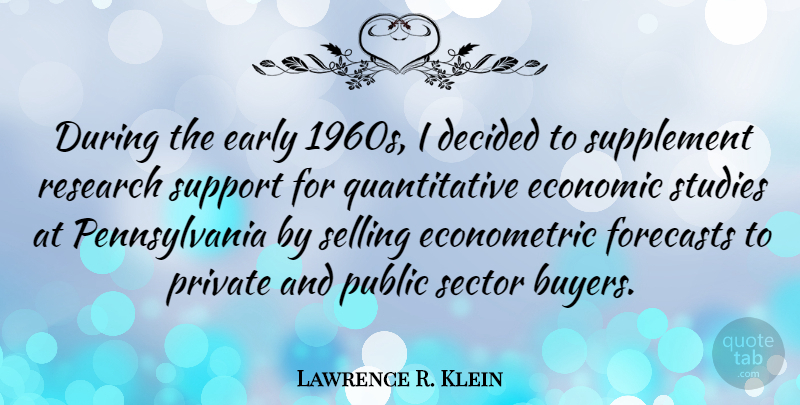 Lawrence R. Klein Quote About Decided, Early, Forecasts, Private, Public: During The Early 1960s I...
