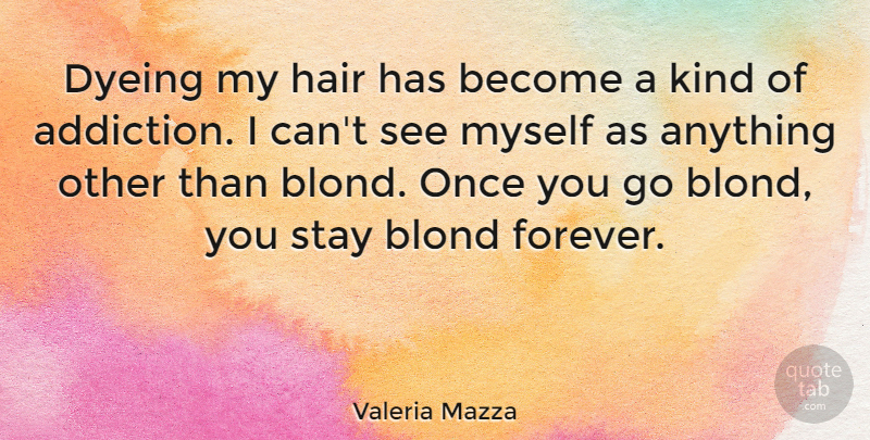Valeria Mazza Quote About Blond, Stay: Dyeing My Hair Has Become...