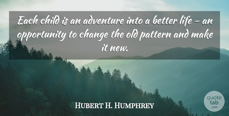 Hubert H. Humphrey Quote About Life, Change, Travel: Each Child Is An Adventure...