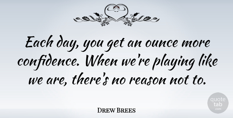 Drew Brees Quote About Each Day, Reason, No Reason: Each Day You Get An...