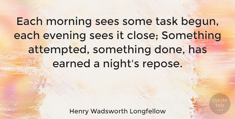 Henry Wadsworth Longfellow Quote About Morning, Night, Done: Each Morning Sees Some Task...