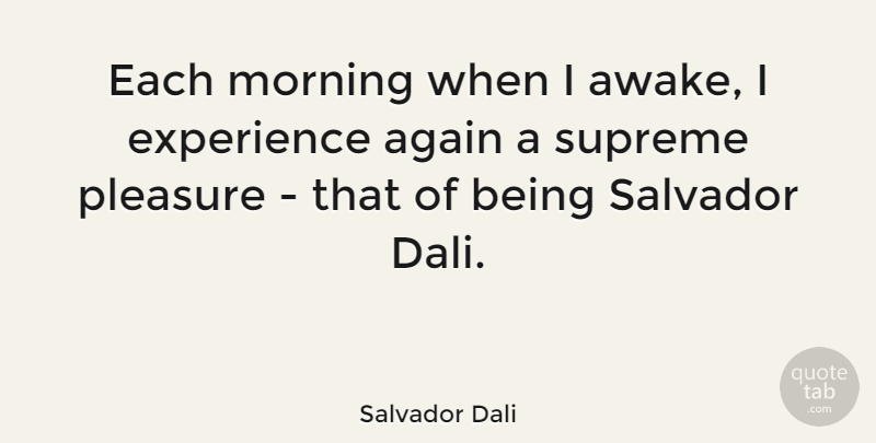 Salvador Dali Quote About Art, Morning, Creativity: Each Morning When I Awake...