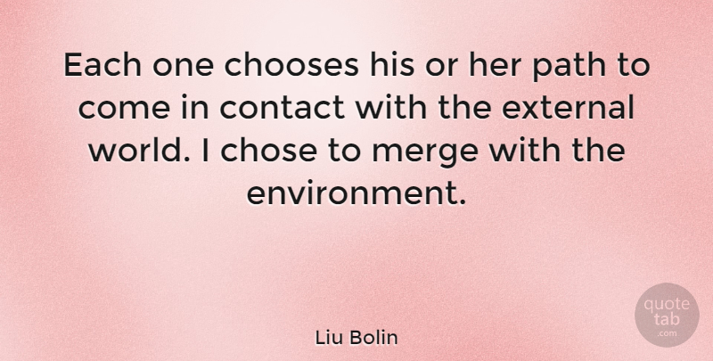 Liu Bolin Quote About Chooses, Chose, External: Each One Chooses His Or...