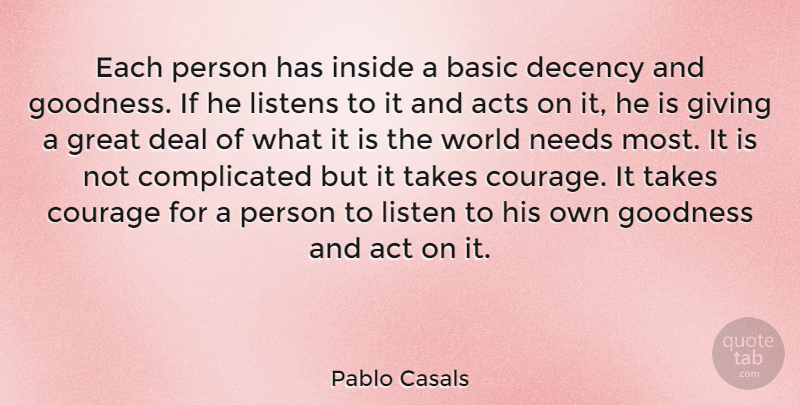 Pablo Casals Quote About Courage, Peace, Kindness: Each Person Has Inside A...