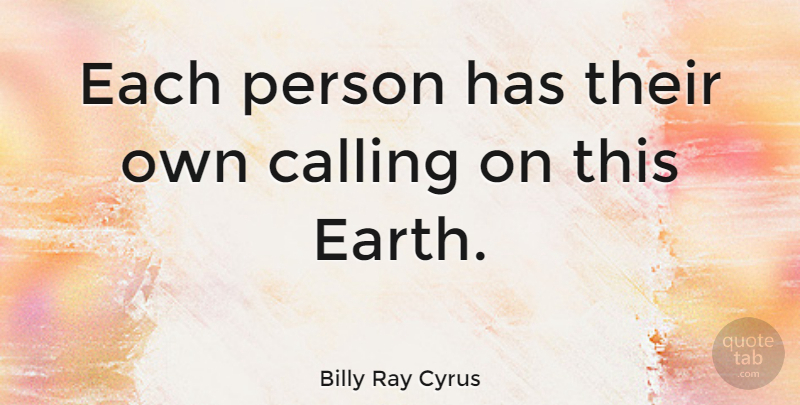 Billy Ray Cyrus Quote About Calling, Earth, Persons: Each Person Has Their Own...