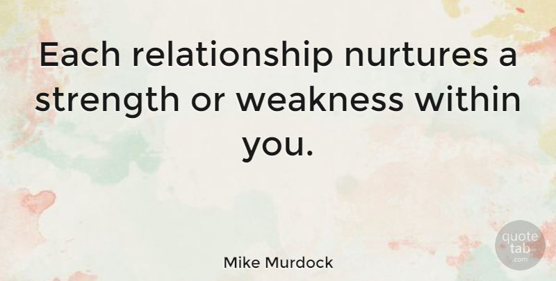 Mike Murdock: Each relationship nurtures a strength or ...