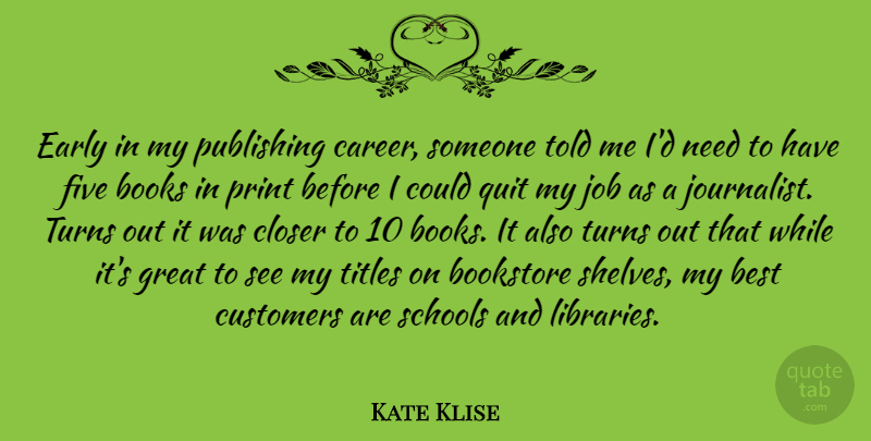 Kate Klise Quote About Best, Books, Bookstore, Closer, Customers: Early In My Publishing Career...