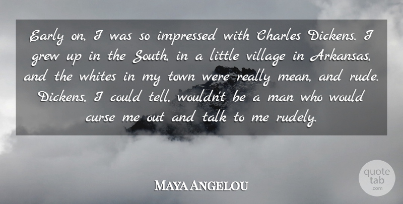 Maya Angelou Early On I Was So Impressed With Charles Dickens I