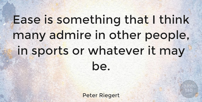 Peter Riegert Quote About Ease, Sports: Ease Is Something That I...