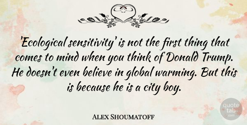 Alex Shoumatoff Quote About Believe, Donald, Mind: Ecological Sensitivity Is Not The...