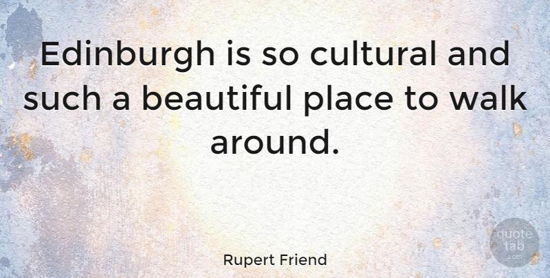 Rupert Friend Quote About Beautiful, Edinburgh, Walks: Edinburgh Is So Cultural And...
