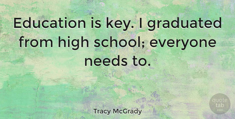 Tracy McGrady Quote About School, Keys, High School: Education Is Key I Graduated...