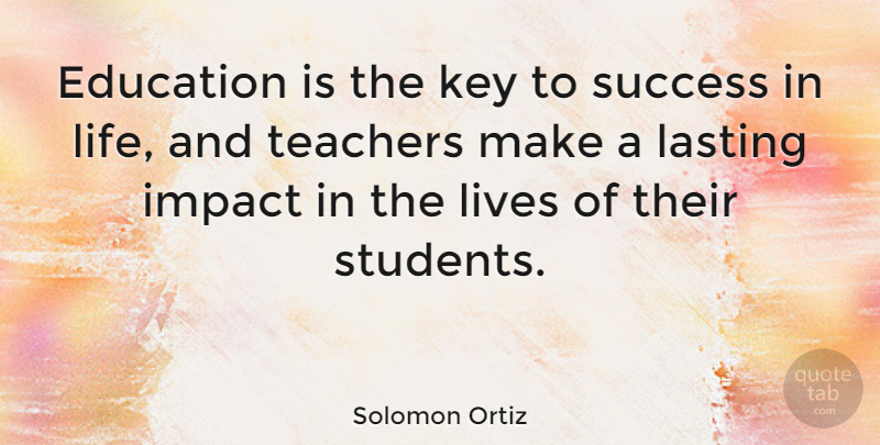 Solomon Ortiz Quote About Inspirational, Success, Teacher: Education Is The Key To...