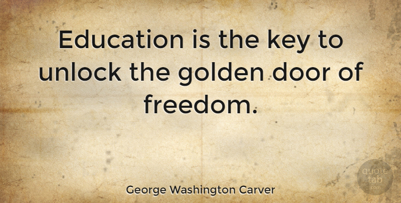 George Washington Carver Quote About Education, Teacher, Freedom: Education Is The Key To...