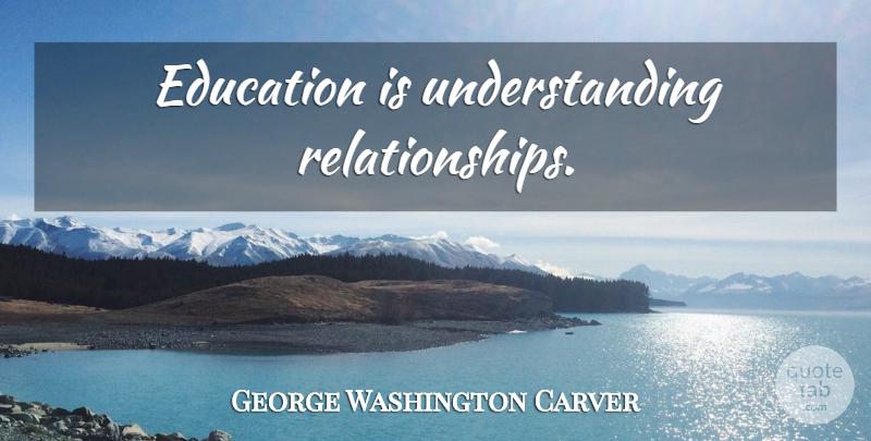george washington carver education is understanding relationships