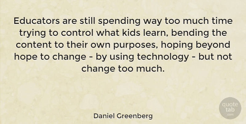 Daniel Greenberg Quote About American Educator, Bending, Beyond, Change, Content: Educators Are Still Spending Way...