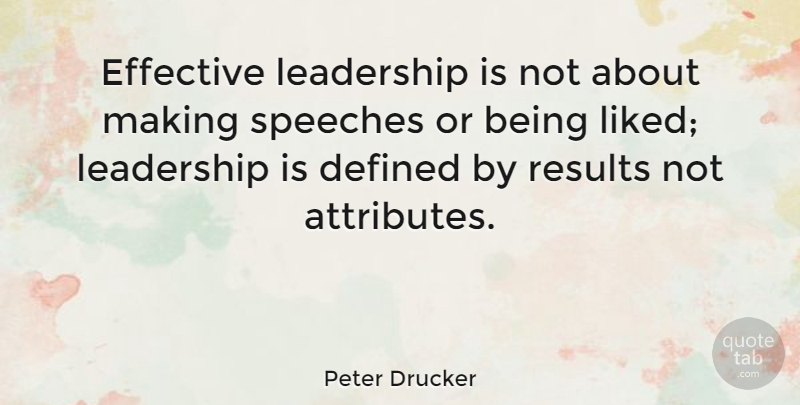 Peter Drucker Effective Leadership Is Not About Making Speeches Or