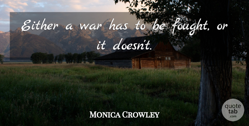 Monica Crowley Quote About War: Either A War Has To...