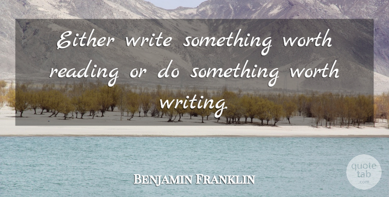 Benjamin Franklin Quote About Inspirational, Motivational, Positive: Either Write Something Worth Reading...