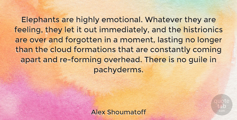 Alex Shoumatoff Quote About Emotional, Elephants, Clouds: Elephants Are Highly Emotional Whatever...