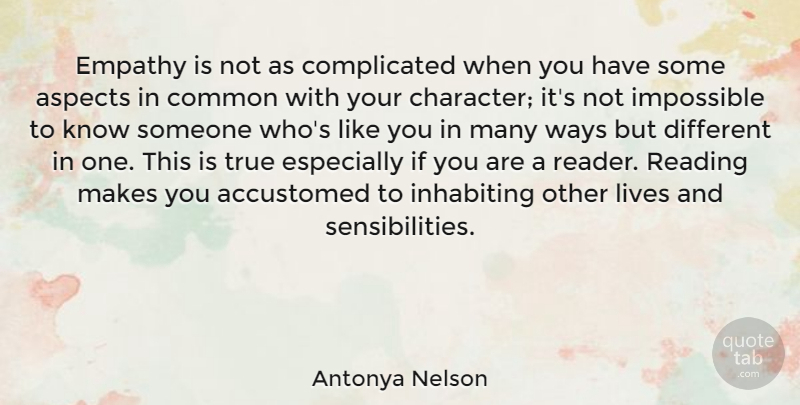 Antonya Nelson Quote About Accustomed, Aspects, Common, Impossible, Inhabiting: Empathy Is Not As Complicated...