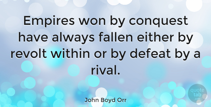 John Boyd Orr Quote About Rivals, Empires, Defeat: Empires Won By Conquest Have...