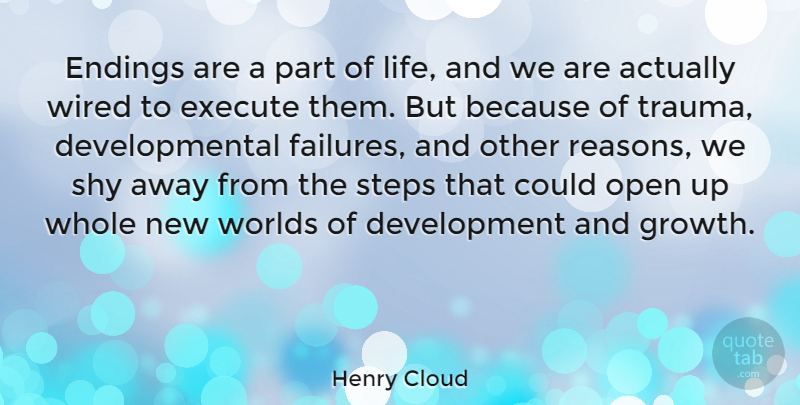 Henry Cloud Quote About Growth, Shy, Development: Endings Are A Part Of...