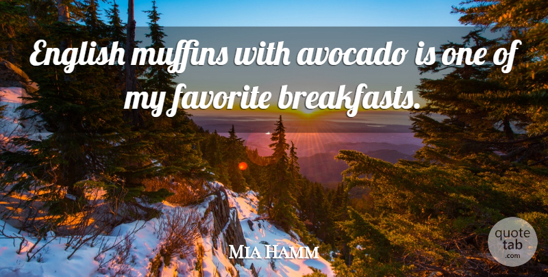 Mia Hamm Quote About Muffins, Avocados, Breakfast: English Muffins With Avocado Is...