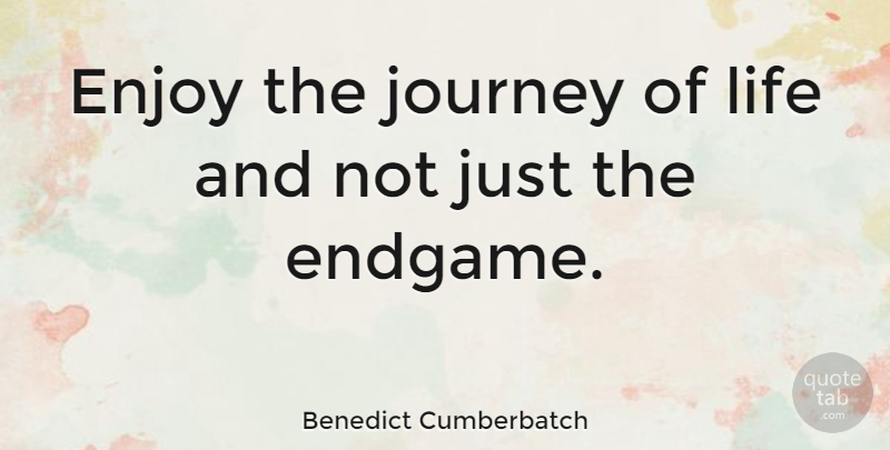 Benedict Cumberbatch Enjoy The Journey Of Life And Not Just The