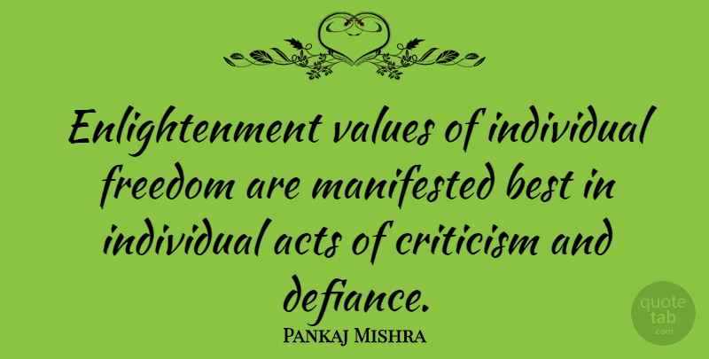 Pankaj Mishra Quote About Acts, Best, Freedom, Individual, Manifested: Enlightenment Values Of Individual Freedom...