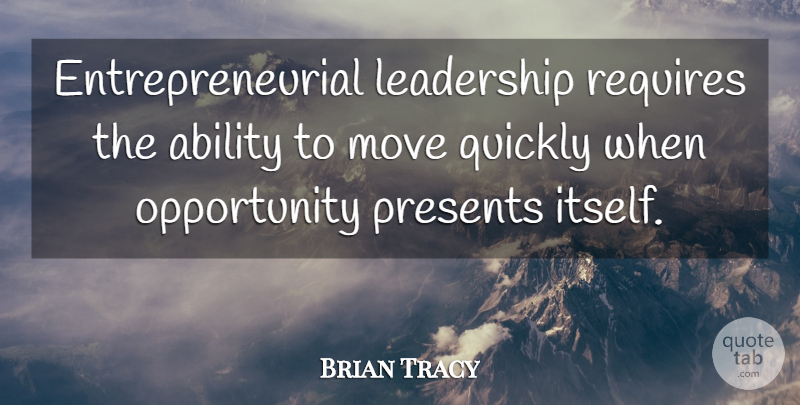 Brian Tracy Quote About Leadership, Moving, Opportunity: Entrepreneurial Leadership Requires The Ability...