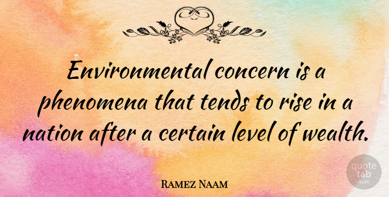 Ramez Naam Quote About Certain, Concern, Environmental, Level, Phenomena: Environmental Concern Is A Phenomena...
