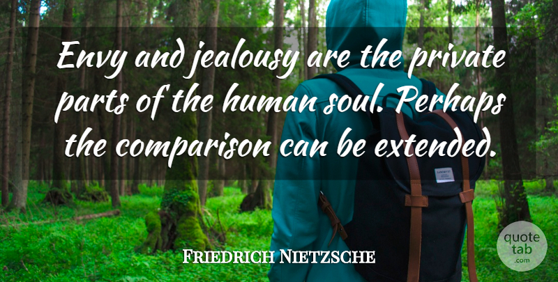 Friedrich Nietzsche Envy And Jealousy Are The Private Parts Of The