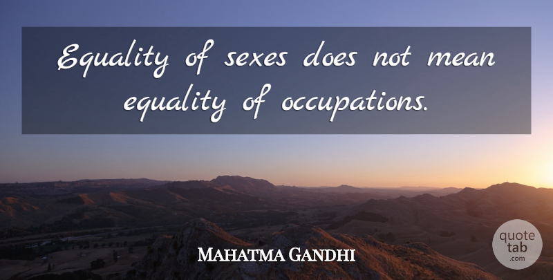 Mahatma Gandhi Quote About Sex, Mean, Equality: Equality Of Sexes Does Not...