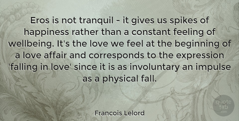 Francois Lelord Quote About Affair, Constant, Eros, Expression, Feeling: Eros Is Not Tranquil It...